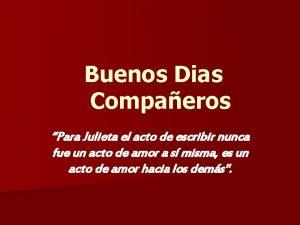 Buenos Dias Compaeros Para Julieta el acto de