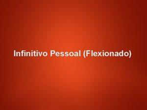 Infinitivo Pessoal Flexionado Forma Simples falar eu falar