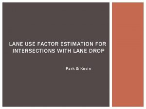 LANE USE FACTOR ESTIMATION FOR INTERSECTIONS WITH LANE