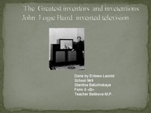 The Greatest inventors and invetentions John Logie Baird