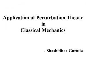 Application of Perturbation Theory in Classical Mechanics Shashidhar