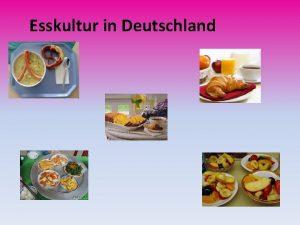 Esskultur in Deutschland Unsere Speisekarte Was essen die