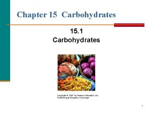 Chapter 15 Carbohydrates 15 1 Carbohydrates Copyright 2007
