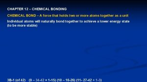 CHAPTER 12 CHEMICAL BONDING CHEMICAL BOND A force