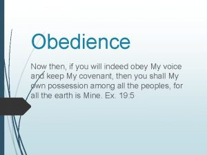 Obedience Now then if you will indeed obey