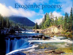 Exognne procesy Obsah Kozmognny relif Nivan procesy Procesy