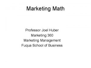 Marketing Math Professor Joel Huber Marketing 360 Marketing
