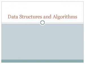 Data Structures and Algorithms Data Structures and Algorithms