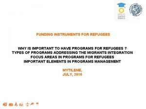 FUNDING INSTRUMENTS FOR REFUGEES WHY IS IMPORTANT TO