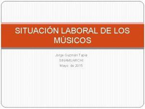 SITUACIN LABORAL DE LOS MSICOS Jorge Guzmn Tapia