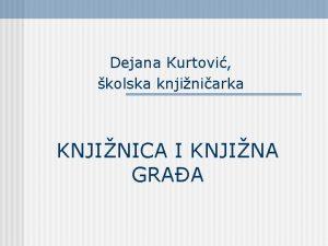 Dejana Kurtovi kolska knjiniarka KNJINICA I KNJINA GRAA