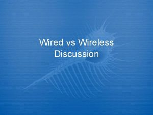 Wired vs Wireless Discussion Wired vs Wireless The