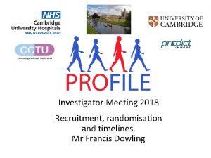 Investigator Meeting 2018 Recruitment randomisation and timelines Mr