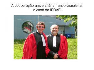 A cooperao universitria francobrasileira o caso do IFBAE