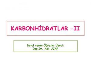 KARBONHDRATLAR II Dersi veren retim yesi Do Dr