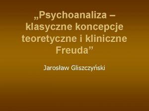 Psychoanaliza klasyczne koncepcje teoretyczne i kliniczne Freuda Jarosaw