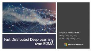 Fast Distributed Deep Learning over RDMA Jilong Xue