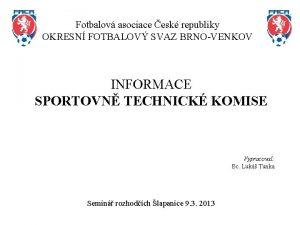 Fotbalov asociace esk republiky OKRESN FOTBALOV SVAZ BRNOVENKOV