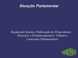 Atuao Parlamentar Regimento Interno Elaborao de Proposituras Pareceres
