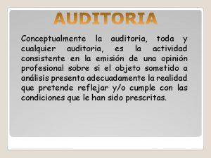 Conceptualmente la auditoria toda y cualquier auditoria es