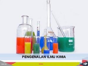 PENGENALAN ILMU KIMIA Ilmu Kimia dan Peranannya Pengenalan