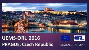 UEMSORL 2016 PRAGUE Czech Republic October 7 9