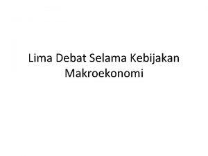 Lima Debat Selama Kebijakan Makroekonomi Lima Debat Selama