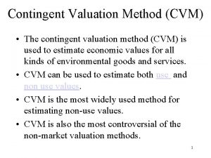 Contingent Valuation Method CVM The contingent valuation method