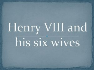 Henry VIII and his six wives Henry Tudor