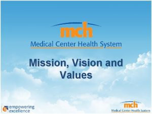 Mission Vision and Values MCHS Mission Statement Medical