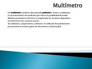 Multmetro Un multmetro tambin denominado polmetro tester o