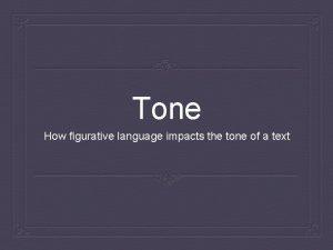 Tone How figurative language impacts the tone of