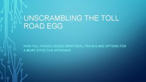 UNSCRAMBLING THE TOLL ROAD EGG HOW TOLL ROADS