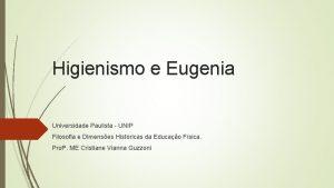Higienismo e Eugenia Universidade Paulista UNIP Filosofia e