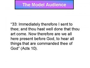 The Model Audience 33 Immediately therefore I sent