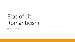 Eras of Lit Romanticism AP ENGLISH LIT Essential