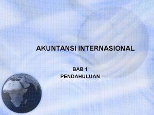 AKUNTANSI INTERNASIONAL BAB 1 PENDAHULUAN AKUNTANSI INTERNASIONAL Perbedaan