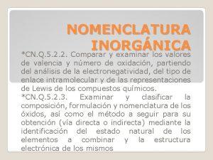 NOMENCLATURA INORGNICA CN Q 5 2 2 Comparar