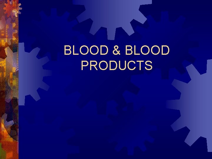 BLOOD BLOOD PRODUCTS BLOOD 1 Whole Blood 2