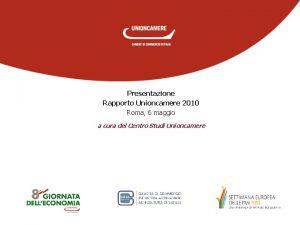 Presentazione Rapporto Unioncamere 2010 Roma 6 maggio a