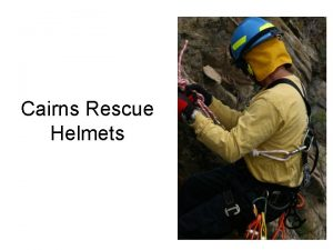 Cairns Rescue Helmets Cairns Rescue Helmets Ideal for