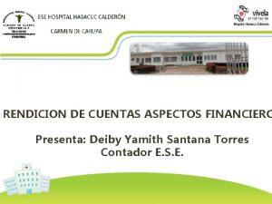 RENDICION DE CUENTAS ASPECTOS FINANCIERO Presenta Deiby Yamith