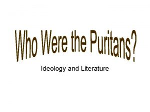 Ideology and Literature Puritan Ideology TOTAL DEPRAVITY through