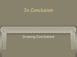 In Conclusion Drawing Conclusions A conclusion is a