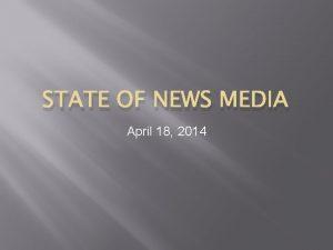 STATE OF NEWS MEDIA April 18 2014 Reminders