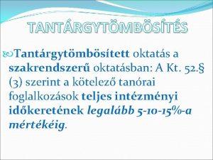 TANTRGYTMBSTS Tantrgytmbstett oktats a szakrendszer oktatsban A Kt