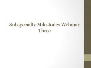 Subspecialty Milestones Webinar Three Basic Definitions Curricular Milestones