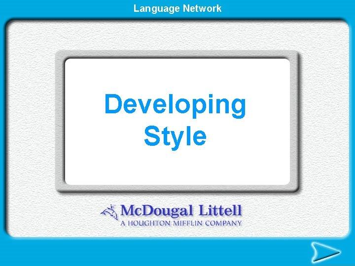 Language Network Developing Style Developing Style Writing style