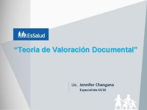 Teora de Valoracin Documental Lic Jennifer Changana Especialista