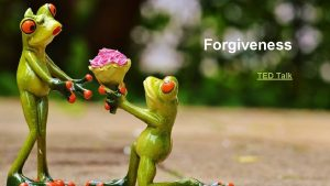 Forgiveness TED Talk Let your adorning be forgiveness